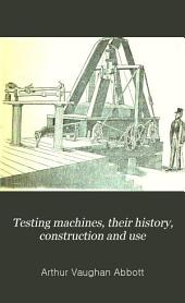Testing Machines: Their History, Construction and Use