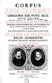 Corpus Juris Canonici: Gregorii XIII. Pont. Max. jussu editum, Volume 1
