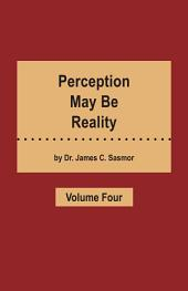 Perception May Be Reality - Volume Four