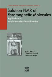Solution NMR of Paramagnetic Molecules: Applications to Metallobiomolecules and Models
