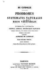 Prodromus systematis naturalis regni vegetabilis, sive Enumeratio contracta ordinum generum specierumque plantarum huc usque cognitarum, juxta methodi naturalis normas digesta: Volume 13, Part 2