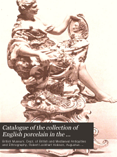 Catalogue of the Collection of English Porcelain: In the Department of British and Mediaeval Antiquities and Ethnography of the British Museum