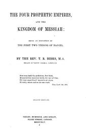 The Four Prophetic Empires and the Kingdom of Messiah: Being an Exposition of the First Two Visions of Daniel