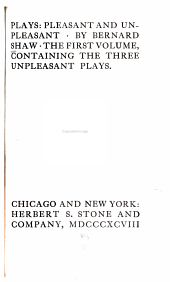 Plays: Pleasant and Unpleasant. The First Volume, Containing the Three Unpleasant Plays