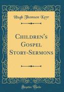 Children s Gospel Story Sermons  Classic Reprint  PDF