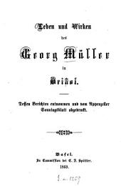 Leben und Wirken des Georg Müller in Bristol: dessen Berichten entnommen und vom Appenzeller Sonntagsblatt abgedruckt