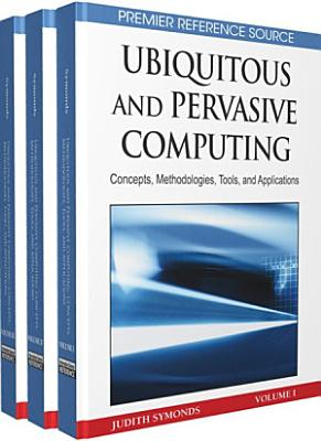 Ubiquitous and Pervasive Computing  Concepts  Methodologies  Tools  and Applications