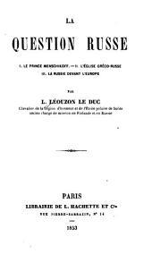La question russe: I. Le prince Menschikoff.--II. L'église gréco-russe.--III. La Russie devant l'Europe, Volume1
