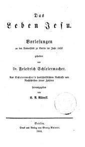 Das Leben Jesu: Vorlesungen an der Universität zu Berlin im Jahr 1832