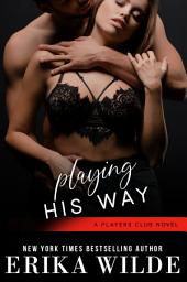 Playing his Way: The Players Club, Book 4