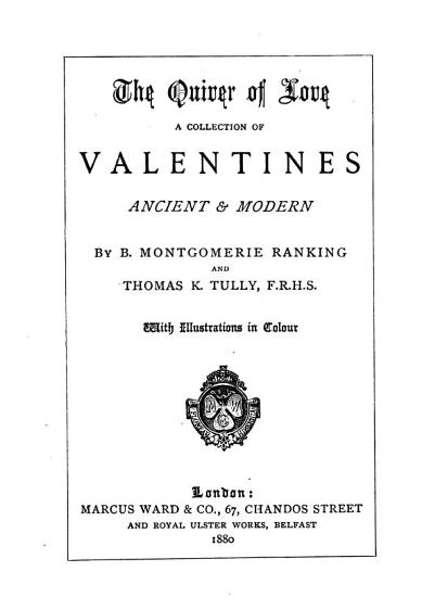 The quiver of love  a collection of valentines ancient   modern  by B M  Ranking and T K  Tully PDF