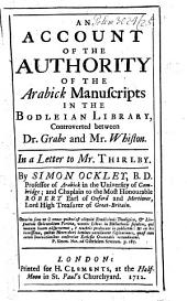 An account of the authority of the arabic manuscripts in the Bodleian library, controverted between D. Grabe and Mr. Whiston