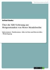 Über die XIII. Vorlesung aus Morgenstunden von Moses Mendelssohn: Spinozismus - Pantheismus - Alles ist Eins und Eins ist Alles. - Widerlegung