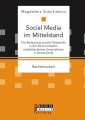 Social Media im Mittelstand: Die Bedeutung sozialer Netzwerke in der Kommunikation mittelständischer Unternehmen in Deutschland
