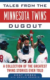 Tales from the Minnesota Twins Dugout: A Collection of the Greatest Twins Stories Ever Told
