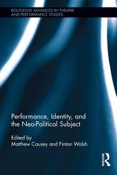 Performance, Identity, and the Neo-Political Subject
