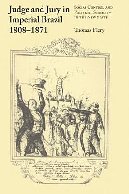 Judge and Jury in Imperial Brazil  1808   1871 PDF
