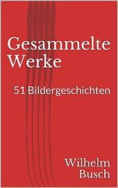 Gesammelte Werke. 51 Bildergeschichten