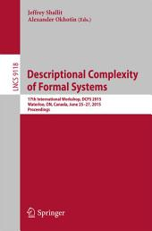 Descriptional Complexity of Formal Systems: 17th International Workshop, DCFS 2015, Waterloo, ON, Canada, June 25-27, 2015. Proceedings