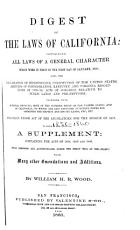 Digest of the Laws of California: Containing All Laws of a General Character which Were in Force on the First Day of January, 1858