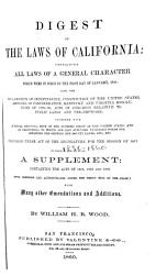 Digest Of The Laws Of California Containing All Laws Of A General Character Which Were In Force On The First Day Of January 1858 Book PDF