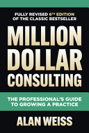 Million Dollar Consulting  Sixth Edition  The Professional s Guide to Growing a Practice