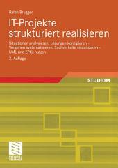 IT-Projekte strukturiert realisieren: Situationen analysieren, Lösungen konzipieren — Vorgehen systematisieren, Sachverhalte visualisieren — UML und EPKs nutzen, Ausgabe 2