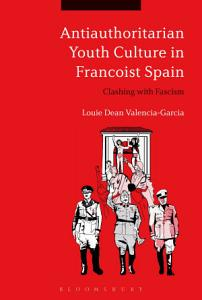 Antiauthoritarian Youth Culture in Francoist Spain PDF