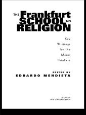 The Frankfurt School on Religion: Key Writings by the Major Thinkers