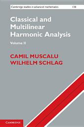 Classical and Multilinear Harmonic Analysis:: Volume 2