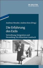 Die Erfahrung des Exils: Vertreibung, Emigration und Neuanfang. Ein Münchner Lesebuch
