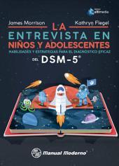 La entrevista en niños y adolescentes: Habilidades y estrategias para el diagnóstico eficaz del DSM-5®
