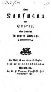 Der Kaufmann von Smyrna, eine Operette in einem Aufzuge. Musik von G. Vogler