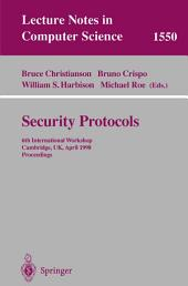 Security Protocols: 6th International Workshop, Cambridge, UK, April 15-17, 1998, Proceedings
