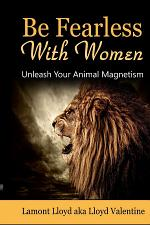 Be Fearless With Women: Unleash Your Animal Magnetism