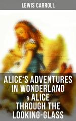 Alice's Adventures in Wonderland & Alice Through the Looking-Glass