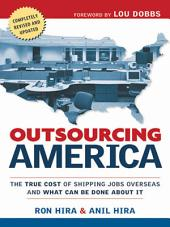 Outsourcing America: The True Cost of Shipping Jobs Overseas and What Can Be Done About It
