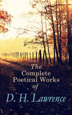 The Complete Poetical Works of D  H  Lawrence PDF
