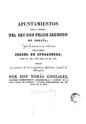 Apuntamientos para la historia del rey Don Felipe Segundo de España: por lo tocante á sus relaciones con la reina Isabel de Inglaterra, desde el año 1558 hasta el de 1576