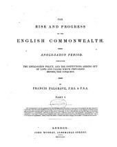 The Rise and Progress of the English Commonwealth: Anglo-Saxon Period. Containing the Anglo-Saxon Policy, and the Institutions Arising Out of Laws and Usages which Prevailed Before the Conquest, Part 1