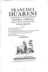 Francisci Duareni ... Opera omnia diligenter amendata, & aucta opportunis notis ...