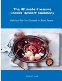 The Ultimate Pressure Cooker Dessert Cookbook
