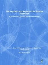 The Republics and Regions of the Russian Federation: A Guide to Politics, Policies, and Leaders