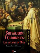 Chevaliers teutoniques: Les soldats de Dieu