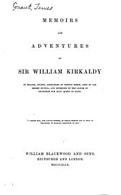 Memoirs and Adventures of Sir William Kirkaldy of Grange ...