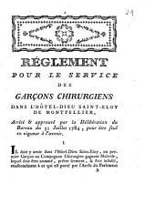 Réglement pour le service des garçons chirurgiens dans l'Hôtel-Dieu Saint-Eloy de Montpellier: arrête et approuvé par la déliberation du Bureau du 31 juillet 1784 pour être seul en vigueur à l'avenir