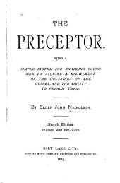 The Preceptor: Being a Simple System for Enabling Young Men to Acquire a Knowledge of the Doctrines of the Gospel and the Ability to Preach Them