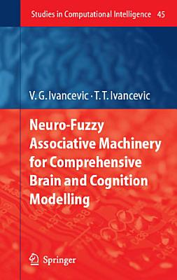 Neuro Fuzzy Associative Machinery for Comprehensive Brain and Cognition Modelling PDF