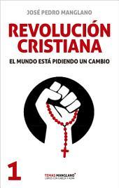 REVOLUCIÓN CRISTIANA: El mundo está pidiendo un cambio