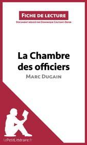 La Chambre des officiers de Marc Dugain (Fiche de lecture): Résumé complet et analyse détaillée de l'oeuvre